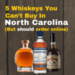 Five Whiskeys You Can't Buy In NC – Sept 14th 2020